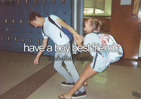 """Have a boy best friend - Done. In my own words I call this """"Having a Taylor"""""""