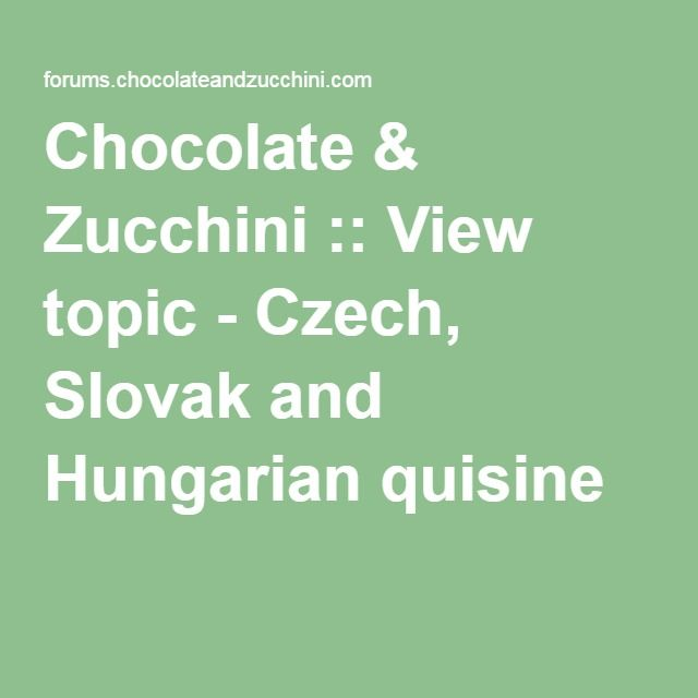 Chocolate & Zucchini :: View topic - Czech, Slovak and Hungarian quisine