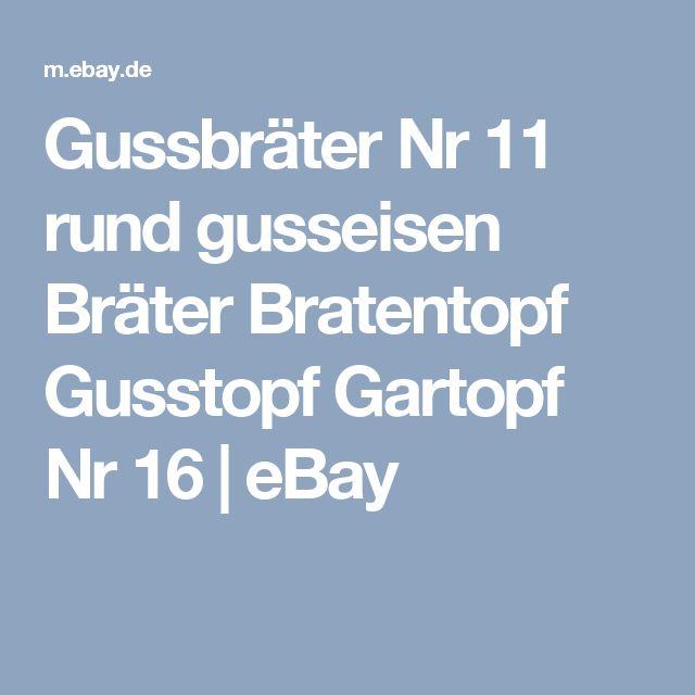 Gussbräter Nr 11 rund gusseisen Bräter Bratentopf Gusstopf Gartopf Nr 16 | eBay