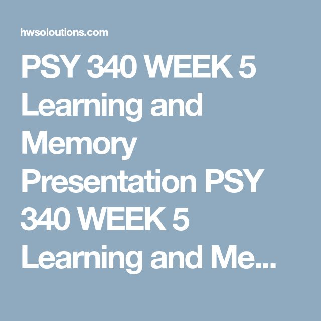 PSY 340 WEEK 5 Learning and Memory Presentation PSY 340 WEEK 5 Learning and Memory Presentation PSY 340 WEEK 5 Learning and Memory Presentation Create a 15- to 20-slide Microsoft® PowerPoint® presentation, including detailed speaker notes, that addresses the following:  Illustrate the neuroanatomy of and neural processes related to learning and memory. Discuss the relationship between learning and memory from a functional perspective. Address why learning and memory are interdependent. Use…