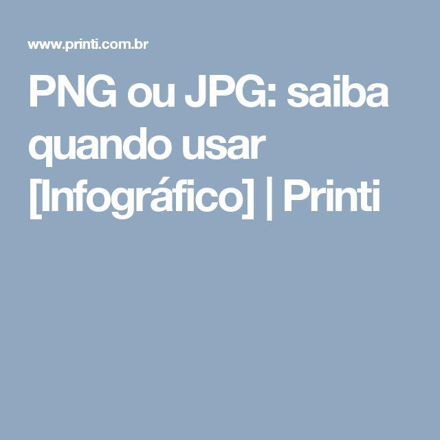 PNG ou JPG: saiba quando usar [Infográfico]   Printi