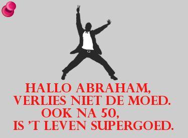 Verjaardagswens voor Abraham, ook na 50 is het leven supergoed :-)