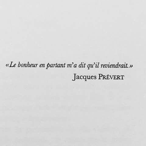"""""""Le bonheur en partant m'a dit qu'il reviendrait."""" Jacques Prévert"""