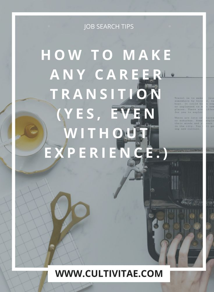 6 Tips On How To Make A Career Transition Without The Experience