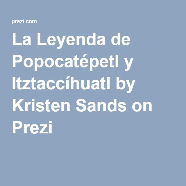 La Leyenda de Popocatépetl y Itztaccíhuatl by Kristen Sands on Prezi