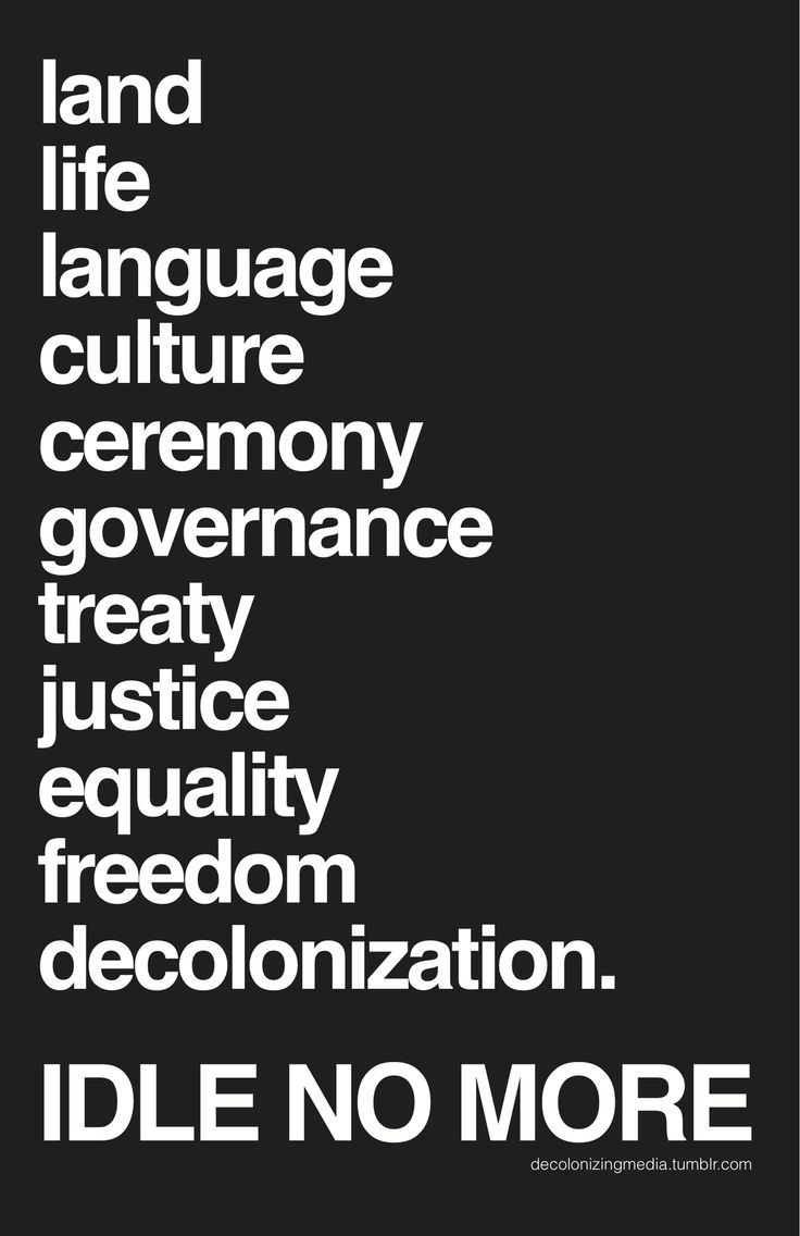 Land, life, language, culture, ceremony, governance, treaty, justice, equality, freedom, decolonization. IDLE NO MORE