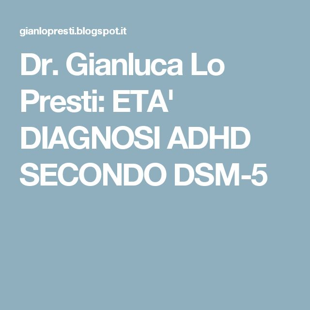 Dr. Gianluca Lo Presti: ETA' DIAGNOSI ADHD SECONDO DSM-5