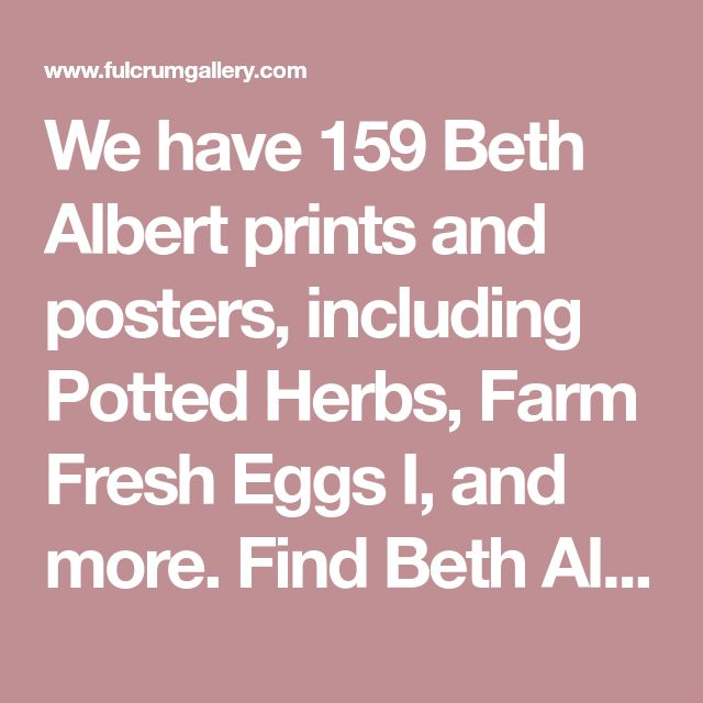 We have 159 Beth Albert prints and posters, including Potted Herbs, Farm Fresh Eggs I, and more. Find Beth Albert art at ChefDecor.com.