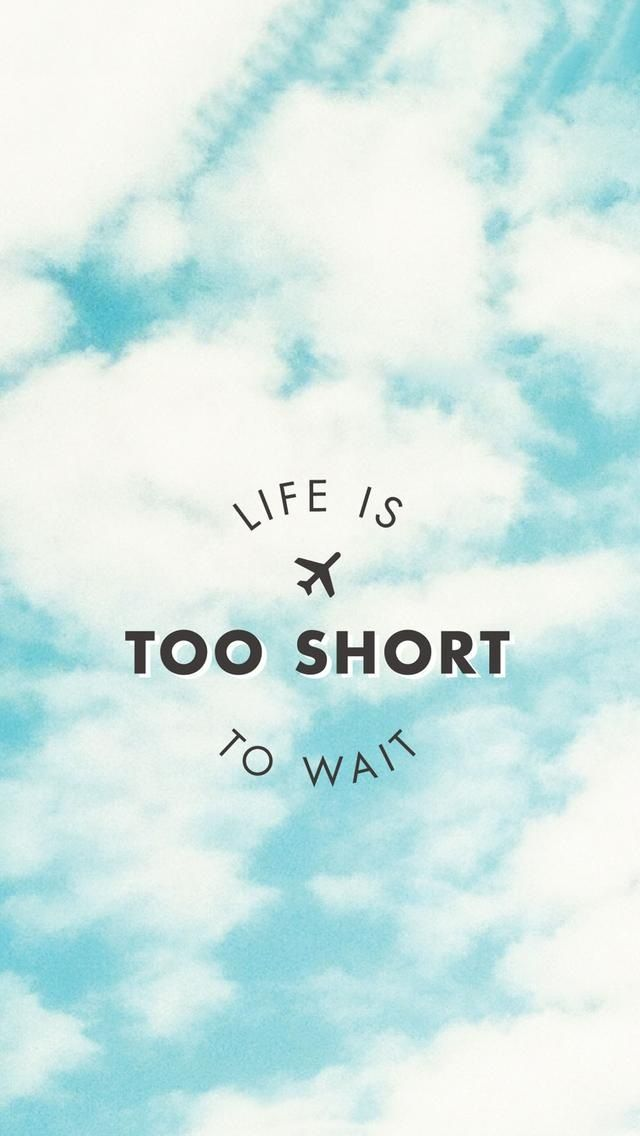 Life is Too Short to wait. Beautiful Quotes wallpapers for iPhone. Tap to see more Signs & Sayings Apple iPhone HD Wallpapers. Inspirational, nature - @mobile9