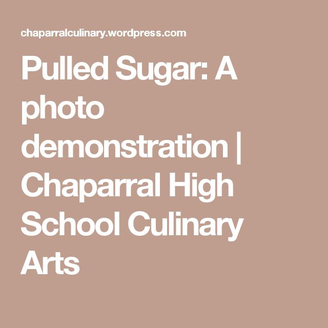 Pulled Sugar: A photo demonstration | Chaparral High School Culinary Arts