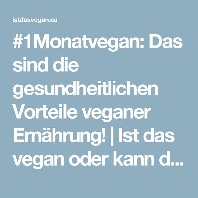 #1Monatvegan: Das sind die gesundheitlichen Vorteile veganer Ernährung! | Ist das vegan oder kann das weg?