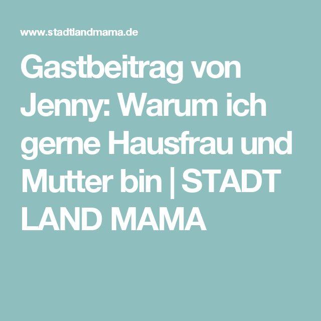 Gastbeitrag von Jenny: Warum ich gerne Hausfrau und Mutter bin | STADT LAND MAMA