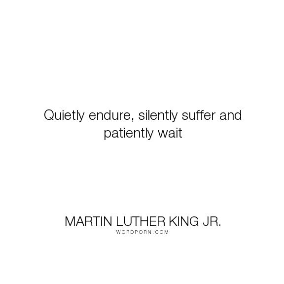 Citaten Martin Luther King : Martin luther king jr quot quietly endure silently suffer