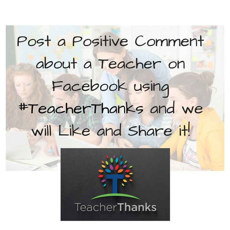 TeacherThanks - Post a Positive Comment about a Teacher on Facebook using #TeacherThanks and we will Like and Share it!