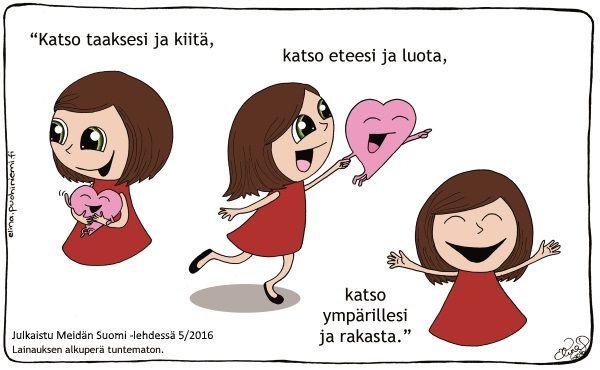 """TRANSLATION """"Look back and give thanks, Look forward and trust, Look around and love."""" - unknown - Julkaistu Meidän Suomi -lehdessä 5/2016"""