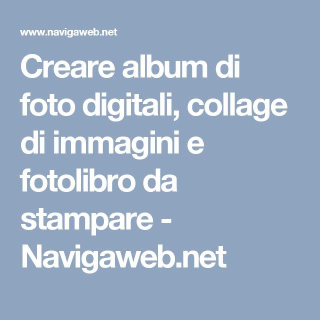 Creare album di foto digitali, collage di immagini e fotolibro da stampare - Navigaweb.net