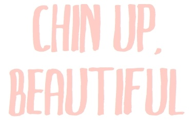 keep your chin up, beautiful ~ things will get better soon