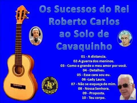 Sucessos Do Rei Roberto Carlos Ao Solo De Cavaquinho Youtube