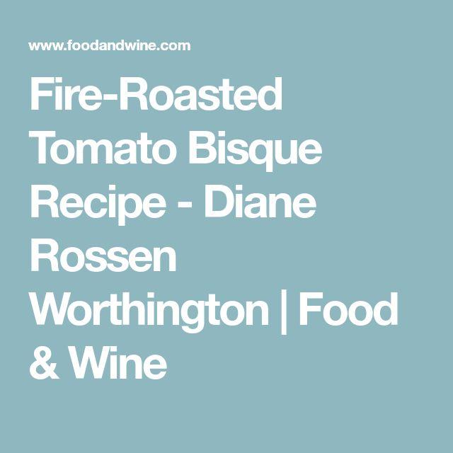 Fire-Roasted Tomato Bisque Recipe - Diane Rossen Worthington | Food & Wine