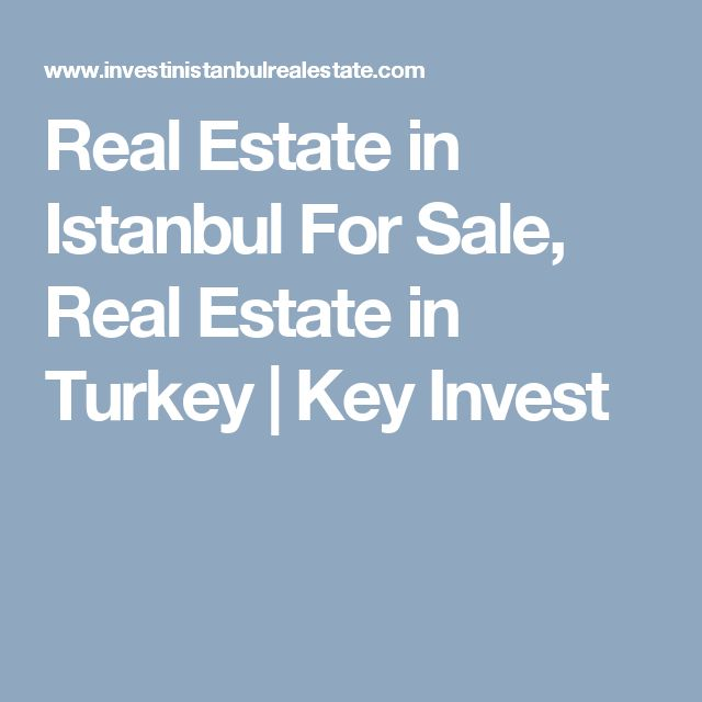 Real Estate in Istanbul For Sale, Real Estate in Turkey | Key Invest