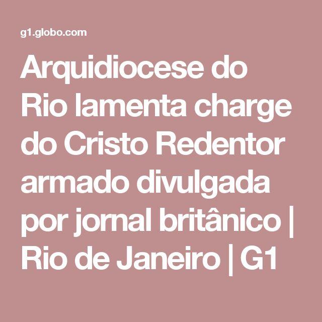 Arquidiocese do Rio lamenta charge do Cristo Redentor armado divulgada por jornal britânico | Rio de Janeiro | G1