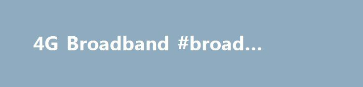 4G Broadband #broad #internet http://broadband.remmont.com/4g-broadband-broad-internet/  #4g broadband providers # 4G Broadband For more information, please contact Customer Care by dialling 100 from your Digicel phone or 1-888-DIGICEL (344-4235) toll-free from a non-Digicel phone. What is Digicel 4G Broadband? Digicel has built a brand new network, powered by WiMAX technology that covers 64% of the Jamaican population with the Island's fastest wireless internet. With speeds up to 6 Mbps…