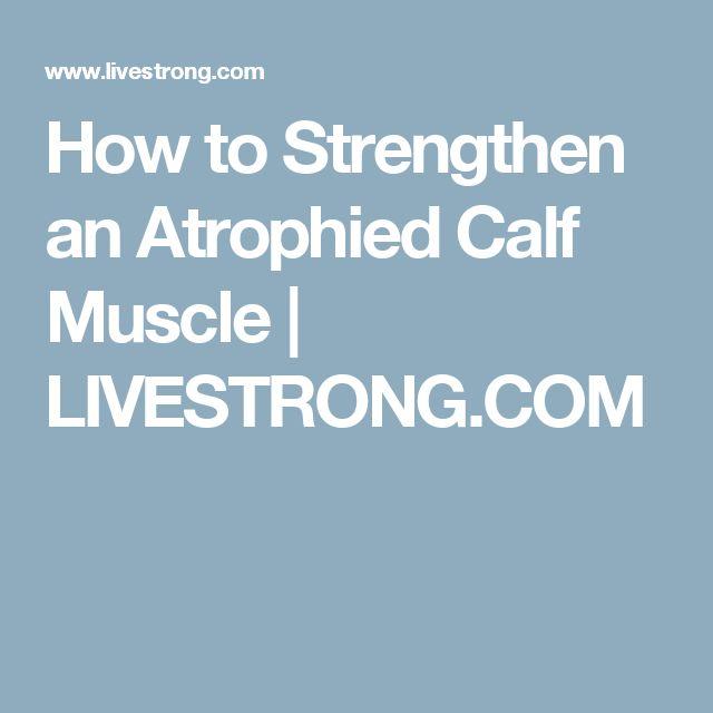 How to Strengthen an Atrophied Calf Muscle | LIVESTRONG.COM