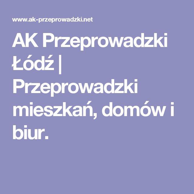 AK Przeprowadzki Łódź   Przeprowadzki mieszkań, domów i biur.