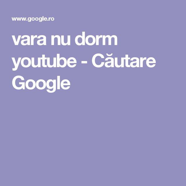 vara nu dorm youtube - Căutare Google