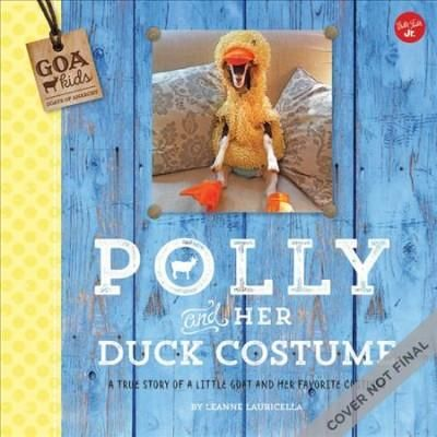 Polly and Her Duck Costume: The True Story of a Little Blind Rescue Goat