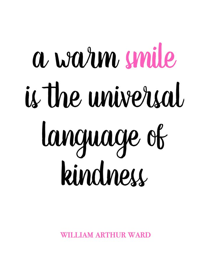 """A warm smile is the universal language of kindness."" William Arthur Ward. Another inspirational quote about the importance of smiling and being kind."