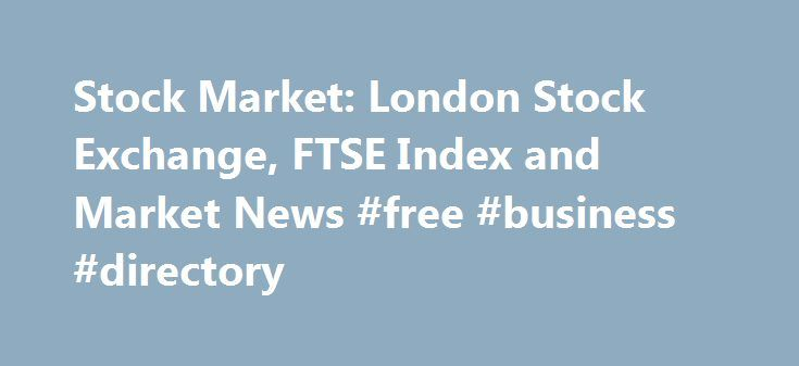 Stock Market: London Stock Exchange, FTSE Index and Market News #free #business #directory http://busines.remmont.com/stock-market-london-stock-exchange-ftse-index-and-market-news-free-business-directory/  #stock market news # Welcome to Morningstar.co.uk! You have been redirected here from Hemscott.com as we are merging our websites to provide you with a one-stop shop for all your investment research needs. Get Started: To search for a security, type the name or ticker in the search box at…