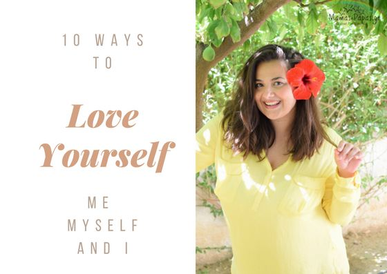 10 WAYS TO LOVE YOURSELF 10 WAYS TO LOVE YOURSELF Τhe most impostant thing is to love yourself and then all the others in your life! 10 τρόποι να αγαπήσεις λιγάκι παραπάνω τον εαυτό σου από εδώ και πέρα!
