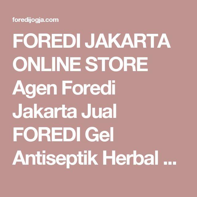 FOREDI JAKARTA ONLINE STORE Agen Foredi Jakarta Jual FOREDI Gel  Antiseptik Herbal Rekomendasi BOYKE  SMS/WA 081387093677, BBM 260745e0