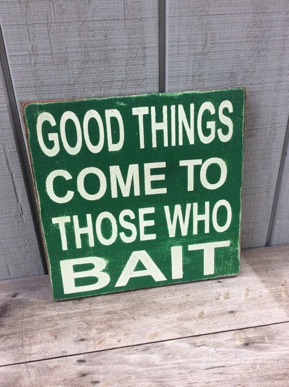 Fishing Sign Good Things Come To Those Who by sophisticatedhilbily