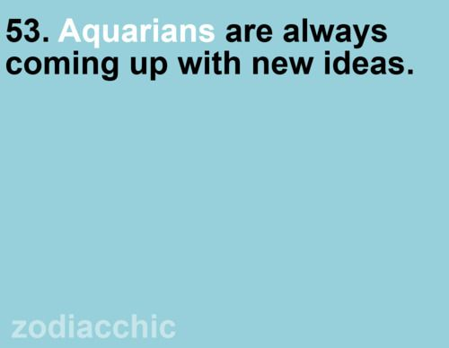 Aquarians are always coming up with new ideas: Matter, Wordsofwisdom