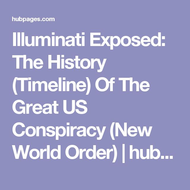Illuminati Exposed: The History (Timeline) Of The Great US Conspiracy (New World Order) | hubpages