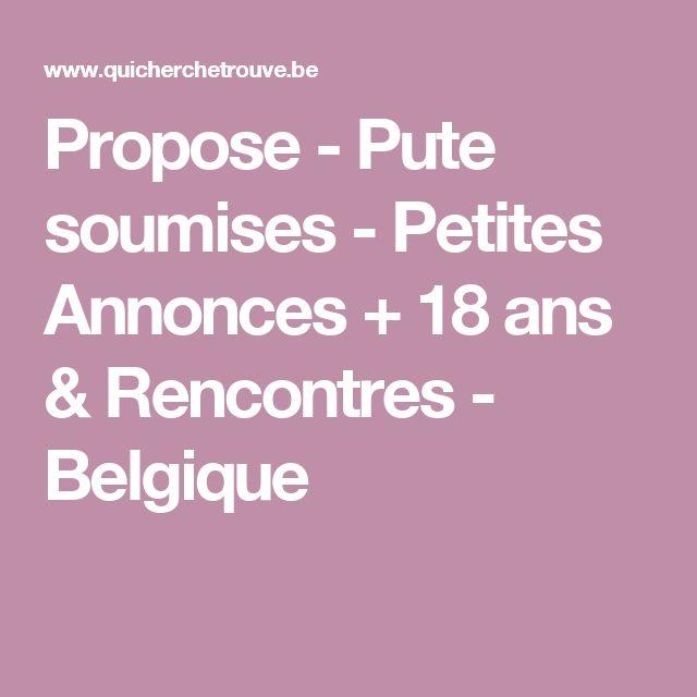 Propose - Pute soumises - Petites Annonces + 18 ans & Rencontres - Belgique