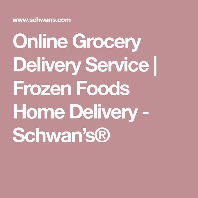 Online Grocery Delivery Service | Frozen Foods Home Delivery - Schwan's®