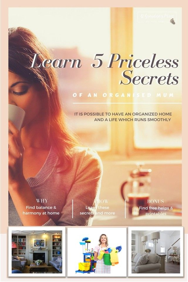 Learn the five priceless secrets of an organised mum... it is possible to have an organized home and a life which runs smoothly. Find out how At Grandma's Place.