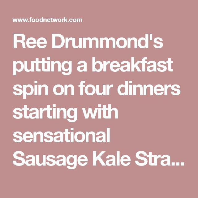 Ree Drummond's putting a breakfast spin on four dinners starting with sensational Sausage Kale Strata, a real make-ahead wonder. Wild Rice Pancakes get flipped to dinnertime for the girls, while the boys enjoy Breakfast Quesadillas, packed full of bacon and eggs, and for herself, Potato Hash with a fried egg makes a super supper.                                              (Episode: WU1005H)