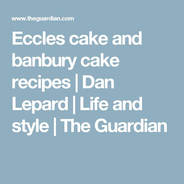 Eccles cake and banbury cake recipes | Dan Lepard | Life and style | The Guardian