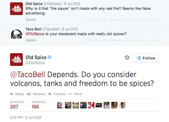 TacoBell: @OldSpice is your deodorant made with really old spices?  OldSpice: @TacoBell Depends. Do you consider volcanos, tanks and freedom to be spices?