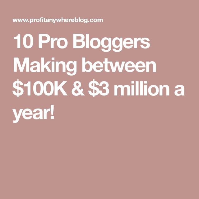 10 Pro Bloggers Making between $100K & $3 million a year!