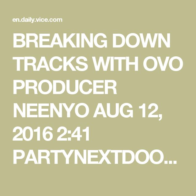 BREAKING DOWN TRACKS WITH OVO PRODUCER NEENYO AUG 12, 2016 2:41 PARTYNEXTDOOR's second studio album 'P3' dropped today and in anticipation of the record release we met his go-to producer Neenyo. We went to his Toronto studio and Neenyo tells us the stories behind two of his most popular tracks, including Drake and Future's 'Plastic Bag.'