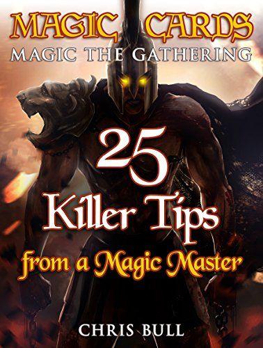 Magic Cards: Magic the Gathering - 25 Killer Tips from a Magic Master! (Magic Cards, Magic the Gathering, Magic Decks, Magic the Gathering Tips, Magic Card Tips, How to Play Magic, Magic) by Chris Bull http://www.amazon.com/dp/B00X5AWRMG/ref=cm_sw_r_pi_dp_4dPyvb0JAK5GX