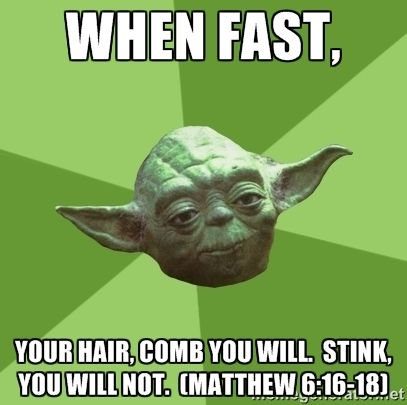 (Matthew 6:16-18) ok this made me giggle a lot! And I read it in a yoda voice in my head