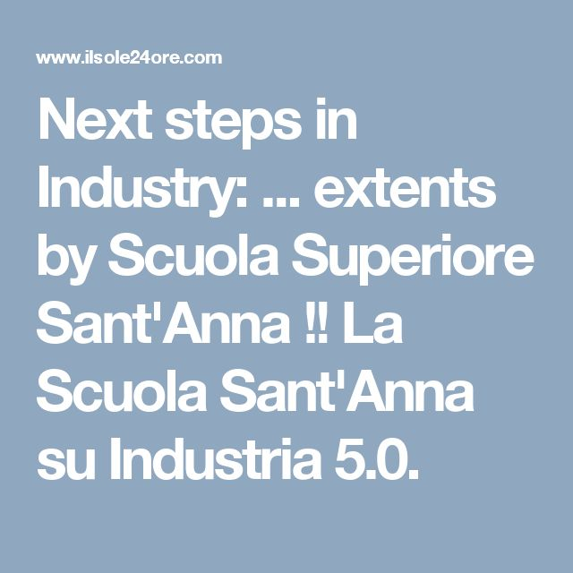Next steps in Industry: ... extents by Scuola Superiore Sant'Anna !! La Scuola Sant'Anna su Industria 5.0.