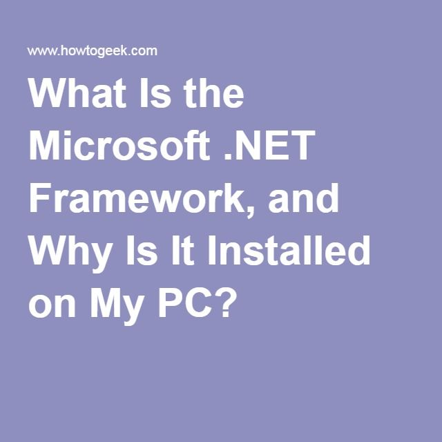 What Is the Microsoft .NET Framework, and Why Is It Installed on My PC?