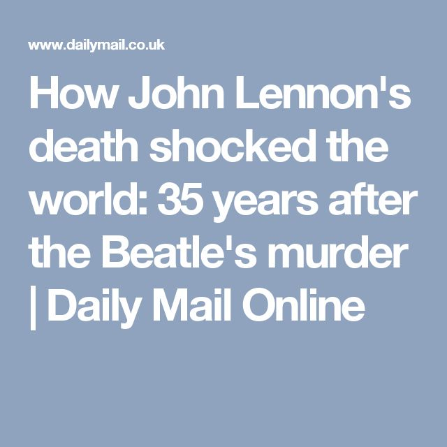 How John Lennon's death shocked the world: 35 years after the Beatle's murder | Daily Mail Online